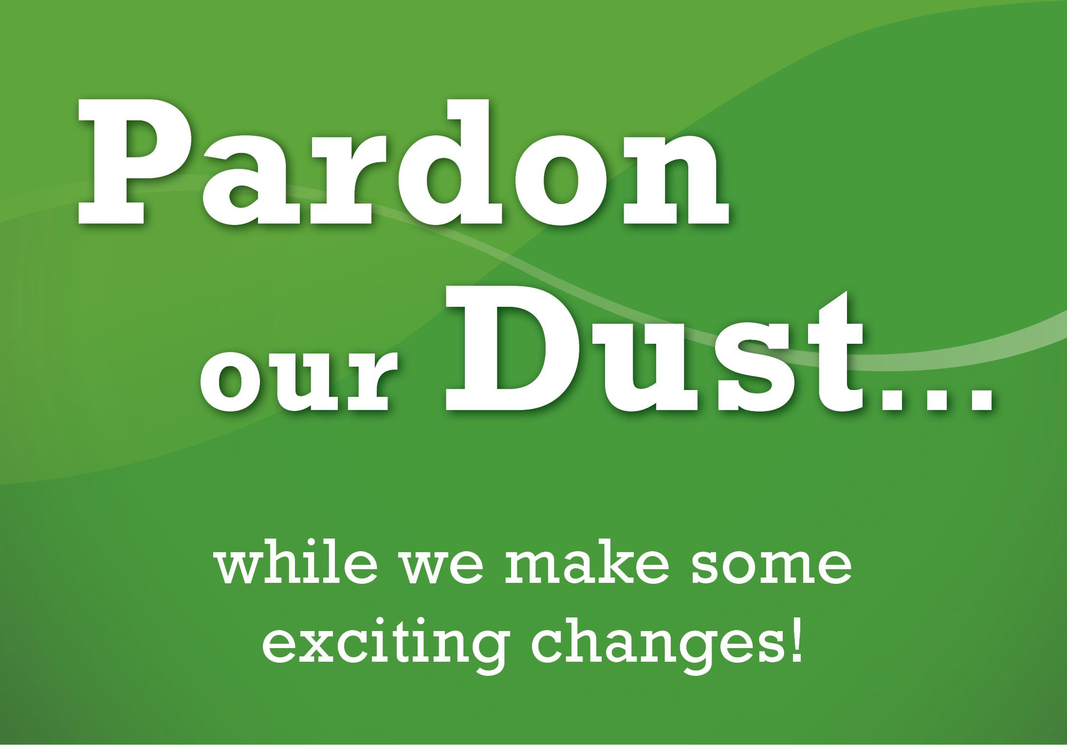 Pardon Our Dust