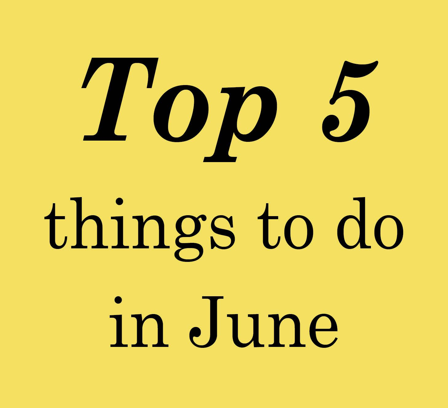 Top 5 Things to Do in June